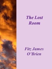 The Lost Room ebook by Fitz James O'brien