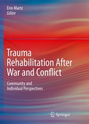 Trauma Rehabilitation After War and Conflict - Community and Individual Perspectives ebook by
