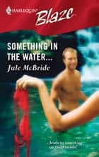 Something in the Water... ebook by Jule McBride
