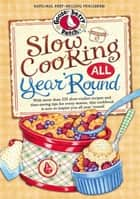 Slow Cooking All Year 'Round ebook by Gooseberry Patch