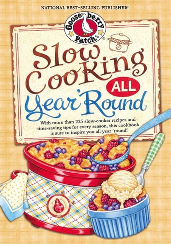 Slow Cooking All Year 'Round - More than 225 of our favorite recipes for the slow cooker, plus time-saving tricks & tips for everyone's favorite kitchen helper! ebook by Gooseberry Patch