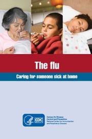 The flu - Caring for someone sick at home ebook by CDC