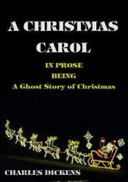 A Christmas Carol (With Illustrations) - In Prose Being A Ghost Story of Christmas ebook by Charles Dickens