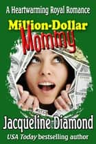 Million-Dollar Mommy: A Heartwarming Royal Romance ebook by Jacqueline Diamond