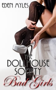 The Dollhouse Society: Bad Girls ebook by Eden Myles