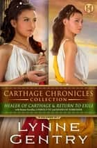 Carthage Chronicles Collection - 2 Volumes in 1 – Healer of Carthage and Return to Exile with bonus novellas A Perfect Fit and Shades of Surrender ebook by Lynne Gentry