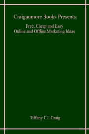 Free, Cheap and Easy Online and Offline Marketing Tips ebook by Tiffany T.J. Craig