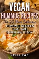Vegan Hummus Recipes - The 20 Most Delicious Hummus Recipes that are Quick and Easy ebook by Kelli Rae