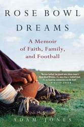 Rose Bowl Dreams - A Memoir of Faith, Family, and Football ebook by Adam Jones