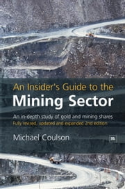 An Insider's Guide to the Mining Sector - An in-depth study of gold and mining shares ebook by Michael Coulson