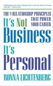 It's Not Business, It's Personal - The 9 Relationship Principles That Power Your Career ebook by Ronna Lichtenberg