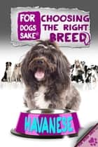 Choosing the Right Breed - Havanese ebook by Jenny Milbrook