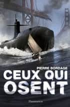 Ceux qui osent ebook by Pierre Bordage