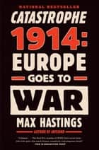 Catastrophe 1914 ebook by Max Hastings