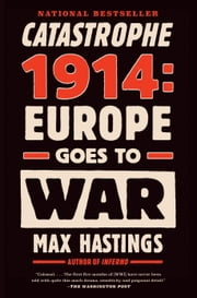 Catastrophe 1914 - Europe Goes to War ebook by Kobo.Web.Store.Products.Fields.ContributorFieldViewModel