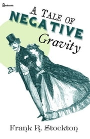 A Tale of Negative Gravity ekitaplar by Frank R. Stockton