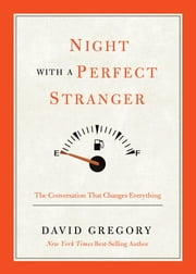 Night with a Perfect Stranger: The Conversation That Changes Everything - The Conversation That Changes Everything ebook by David Gregory