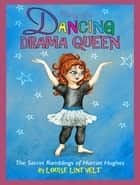 Diary of a Dancing Drama Queen ebook by Louise Lintvelt, Julie Sneeden