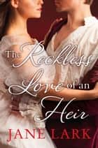 The Reckless Love of an Heir: An epic historical romance perfect for fans of period drama Victoria ebook by Jane Lark
