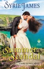 Summer of Scandal - A Dare to Defy Novel eBook by Syrie James