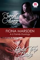 Swept Away and Road Trip Baby - A Li Family Duology ebook by Fiona Marsden, Illustrated by Pernell Marsden
