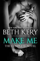 Make Me: Complete Novel ebook by Beth Kery