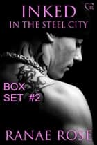 Inked in the Steel City Series Box Set #2: Books 4-6 ebook by Ranae Rose