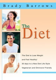 The Diet - The Diet to Lose Weight and Feel Healthy! ebook by Brady Barrows