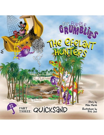 The Efelant Hunters Part Three: Quicksand - The Purple Grumblies ebook by Mike Marsh