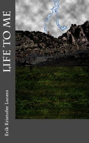 Life to Me ebook by Erik Kristofer Lucero