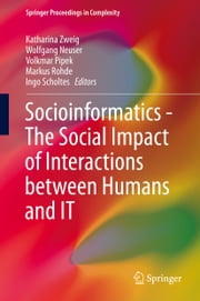 Socioinformatics - The Social Impact of Interactions between Humans and IT ebook by Katharina Zweig,Wolfgang Neuser,Volkmar Pipek,Markus Rohde,Ingo Scholtes