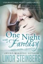One Night with a Fantasy - Unforgettable Nights, #2 ebook by Linda Steinberg