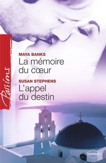 La mémoire du coeur - L'appel du destin (Harlequin Passions) ebook by Maya Banks,Susan Stephens