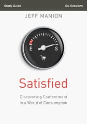 Satisfied Study Guide - Discovering Contentment in a World of Consumption ebook by Jeff Manion
