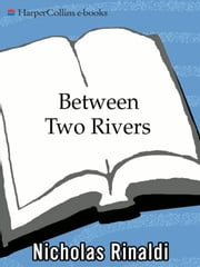 Between Two Rivers - A Novel ebook by Nicholas Rinaldi