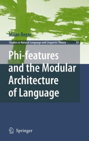 Phi-features and the Modular Architecture of Language ebook by Milan Rezac