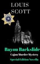Bayou Backslide - Special Edition Novella ebook by Louis Scott