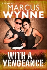 With A Vengeance ebook by Marcus Wynne