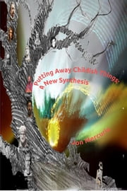 Putting Away Childish Things: A New Synthesis ebook by Jon Mercurio