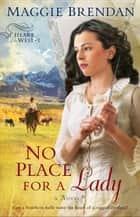 No Place for a Lady (Heart of the West Book #1) - A Novel eBook by Maggie Brendan