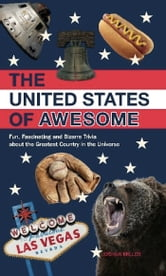 The United States of Awesome - Fun, Fascinating and Bizarre Trivia about the Greatest Country in the Universe ebook by Josh Miller