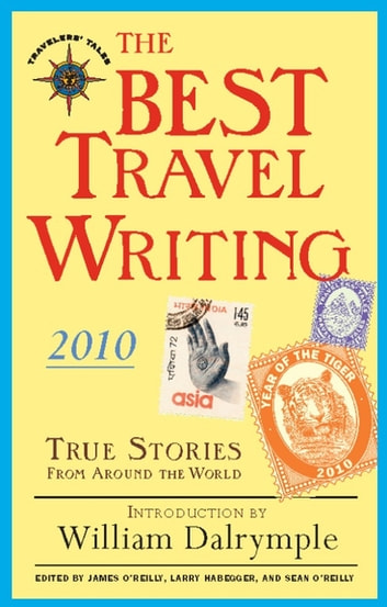 The Best Travel Writing 2010 - True Stories from Around the World ebook by James O'Reilly,Larry Habegger,Sean O'Reilly