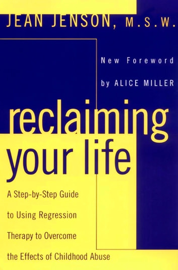 Reclaiming Your Life - A Step-by-Step Guide to Using Regression Therapy Overcome Effects Childhood Abus e ebook by Jean J. Jenson