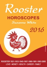 Rooster Horoscopes Suzanne White 2016 ebook by Suzanne White
