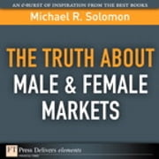 The Truth About Male & Female Markets ebook by Michael R. Solomon