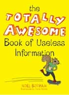 The Totally Awesome Book of Useless Information ebook by Noel Botham, Travis Nichols