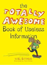The Totally Awesome Book of Useless Information ebook by Noel Botham,Travis Nichols