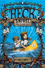 Snivel: The Fifth Circle of Heck ebook by Dale E. Basye,Bob Dob