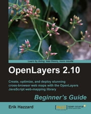 OpenLayers 2.10 Beginner's Guide ebook by Erik Hazzard