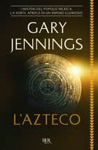 L'Azteco ebook by Gary Jennings